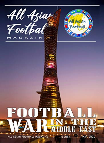 All Asian football Magazine: Football war in the Middle East - English Version (English Edition)