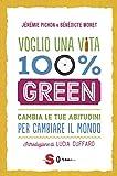 Voglio una vita 100% green. Cambia le tue abitudini per cambiare il mondo