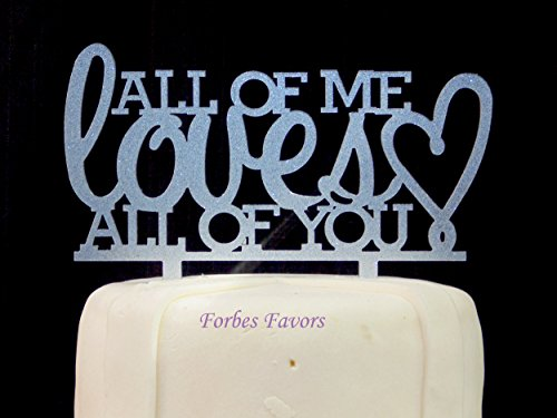 Gold or Silver Glittery All Of Me Loves All Of You Wedding Cake Toppers by Forbes Favors (Glittery Silver)