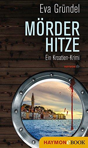 Mörderhitze: Ein Kroatien-Krimi (Reisekrimis mit Elena Martell 5)