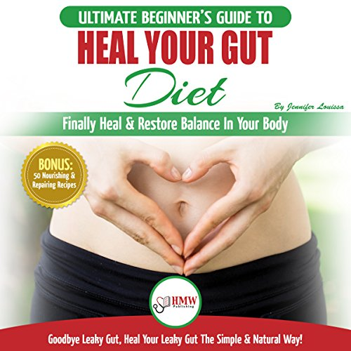 『Heal Your Gut Diet: The Ultimate Beginner's Guide to Finally Heal & Restore Balance in Your Body』のカバーアート