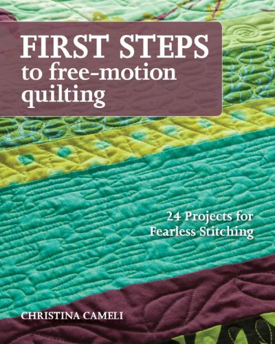 First Steps to Free-Motion Quilting: 24 Projects for Fearless Stitching (English Edition)