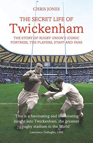 The Secret Life of Twickenham: The Story of Rugby Union's Iconic Fortress, The Players, Staff and Fans by Chris Jones (2015-08-06)