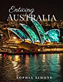 Enticing Australia: A Beautiful Picture Book Photography Coffee Table Photobook Travel Tour Guide Book with Photos of the Spectacular Country and its Cities