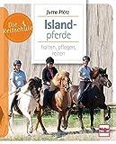 Islandpferde: halten, pflegen, reiten (Die Reitschule)