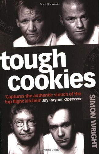 Tough Cookies: Tales of obsession, toil and tenacity from Britain's culinary heavyweights by Wright, Simon (2006) Paperback