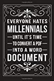 EVERYONE HATES MILLENNIALS UNTIL IT'S TIME TO CONVERT A PDF INTO A WORD DOCUMENT: Funny Millennial Gift Idea, 6' X 9' wide rule blank urban dictionary, perfect for Birhtdays or a gag gift idea.