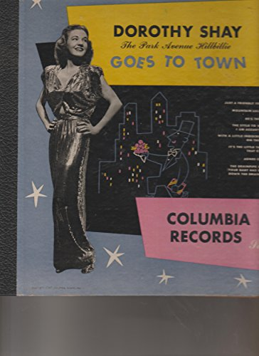 Dorothy Shay - (The Park Avenue Hillbillie)- Goes To Town - 4 record set