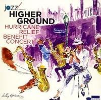 Higher Ground: Hurricane Relief Benefit Concert by Higher Ground (2005-11-30)