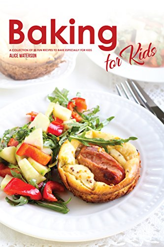 Baking for Kids: A Collection of 30 Fun Recipes to Bake Especially for Kids