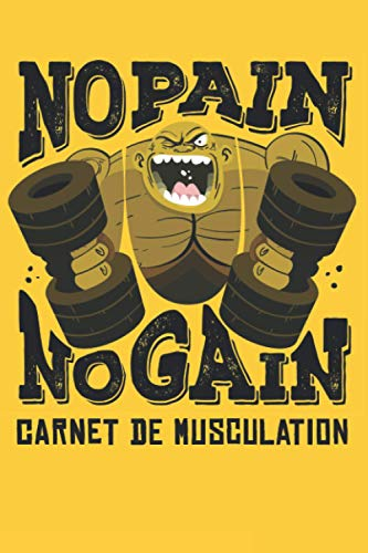 No Pain No Gain Carnet de musculation: Carnet à offrir en cadeau pour noter ses entraînements pour progresser