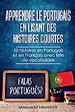 Apprendre le Portugais en lisant des histoires courtes: 10 histoires en Portugais et en...