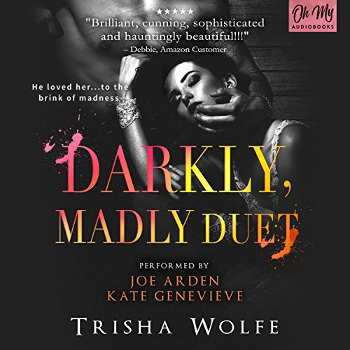 Darkly, Madly Duet                   By:                                                                                                                                 Trisha Wolfe                               Narrated by:                                                                                                                                 Joe Arden,                                                                                        Kate Genevieve                      Length: 16 hrs and 13 mins     36 ratings     Overall 4.4