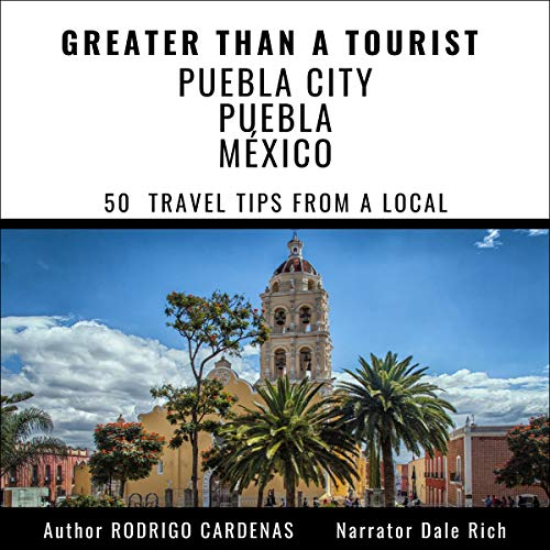 Greater than a Tourist - Puebla City Puebla México: 50 Travel Tips from a Local audiobook cover art