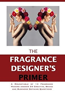 The Fragrance Designer's Primer: A Roundtable of 14 Fragrance Makers answer 34 Creative, Brand and Business Defining Questions (The Entrepreneur Primer) (Volume 1) by AK Crump (2015-03-02)