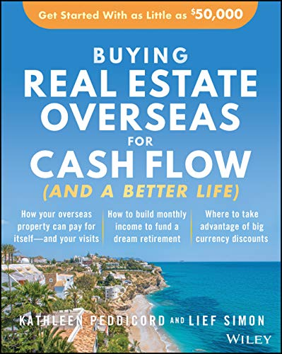 Real Estate Investing Books! - Buying Real Estate Overseas For Cash Flow (And A Better Life): Get Started With As Little As $50,000