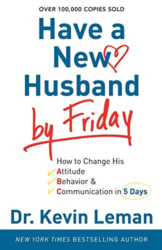 Download Have a New Husband by Friday: How To Change His Attitude, Behavior & Communication In 5 Days 0800720881