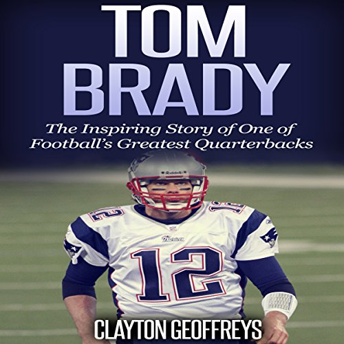 Tom Brady: The Inspiring Story of One of Football's Greatest Quarterbacks audiobook cover art