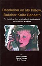 Dandelion on My Pillow, Butcher Knife Beneath: The true story of an amazing family that lived with and loved kids who killed
