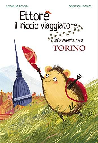 Ettore il riccio viaggiatore. Un'avventura a Torino (Tapa blanda)