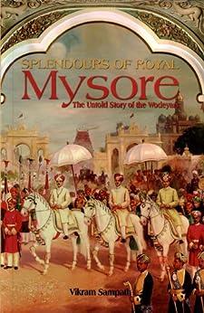 Splendours of Royal Mysore (English Edition) par [Vikram Sampath]