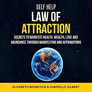 Self Help: Law of Attraction     Secrets to Manifest Health, Wealth, Love and Abundance Through Manifesting and Affirmations              By:                                                                                                                                 Elizabeth Bernstein,                                                                                        Gabrielle Gilbert                               Narrated by:                                                                                                                                 Luke Penner                      Length: 3 hrs and 36 mins     27 ratings     Overall 4.9