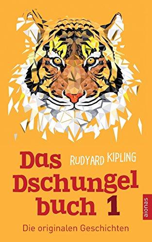 Das Dschungelbuch 1. Die originalen Geschichten: Rudyard Kipling (Klassiker der Kinderliteratur)