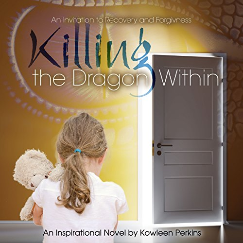 Killing the Dragon Within: An Invitation to Recovery and Forgiveness audiobook cover art