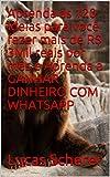 Aprenda as 120 Ideias para você fazer mais de R$ 3Mil reais por mês e Aprenda a GANHAR DINHEIRO COM WHATSAPP (Portuguese Edition)