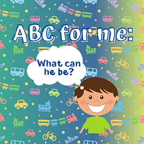 ABC for Me What Can He Be?: Book for Little Boy What Men Want to Be Choose Profession Occupation Gift Idea for Children Preschooler Toddler Boys Design the Future (English Edition)