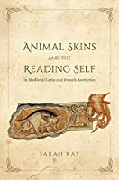 Animal Skins and the Reading Self in Medieval Latin and French Bestiaries