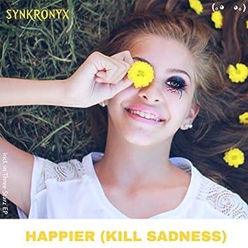 Happier (Kill Sadness)