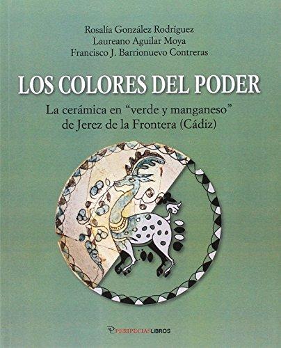 """Los colores del poder : la cerámica """"verde y manganeso"""" de Jerez de la Frontera"""