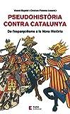 Pseudohistòria contra Catalunya: De l'espanyolisme a la Nova Història (Referències Book 65) (Catalan Edition)