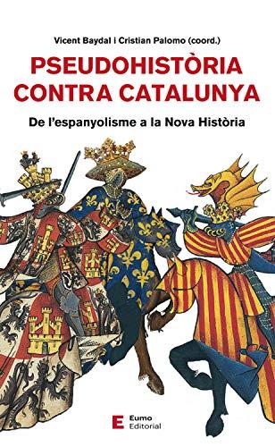 Pseudohistòria contra Catalunya: De lespanyolisme a la Nova ...