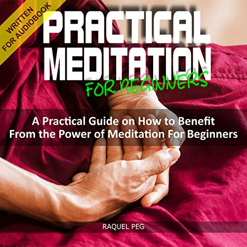 Practical Meditations for Beginners: A Guide on How to Benefit from the Power of Meditation for Beginners cover art