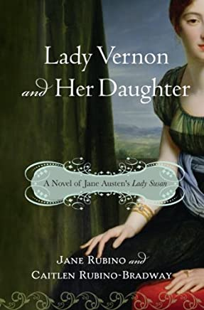 Lady Vernon and Her Daughter: A Novel of Jane Austens Lady Susan (English Edition)
