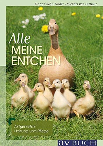 Alle meine Entchen: Artgerechte Pflege und Haltung (Landleben)