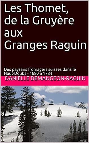 Les Thomet, de la Gruyère aux Granges Raguin: Des paysans fromagers suisses dans le Haut-Doubs - 1680 à 1784 (Les garçons du Haut-Doubs) (French Edition)