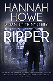 Ripper: A Sam Smith Mystery (The Sam Smith Mystery Series Book 4) by [Hannah Howe]
