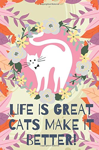 Life is great cats make it better!-Blank Lined Notebook-Funny Quote Journal-6'x9'/120 pages Book 2: Cat Owner Journal for Birthdays Secret Santa ... for coworker friends family employees boss