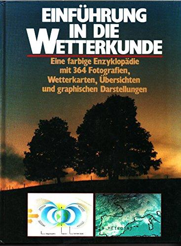 Einführung in die Wetterkunde. Eine farbige Enzyklopädie miz 364 Fotografien, Wetterkarten, Übersichten und graphischen Darstellungen.