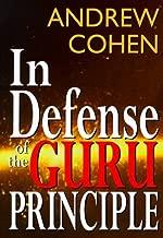 In Defense of the Guru Principle by Andrew Cohen (1999-03-01)