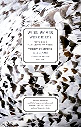 Books Set in Utah: When Women Were Birds: Fifty-four Variations on Voice by Terry Tempest Williams. utah books, utah novels, utah literature, utah fiction, utah authors, best books set in utah, popular books set in utah, books about utah, utah reading challenge, utah reading list, salt lake city books, utah travel, utah history, utah travel books, utah books to read, novels set in utah, books to read about utah, books to read before going to utah