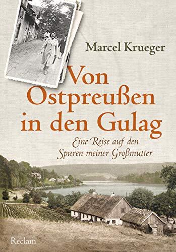 Von Ostpreußen in den Gulag: Eine Reise auf den Spuren meiner Großmutter