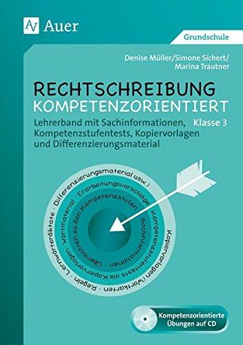 Rechtschreibung kompetenzorientiert - Klasse 3 LB: Lehrerband mit Sachinformationen, Kompetenzstufen tests, Kopiervorlagen, Differenzierungsmaterial