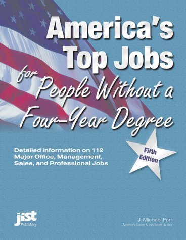 America's Top Jobs for People Without a Four-Year Degree: Detailed Information on 173 Good Jobs in All Major Fields and Industries