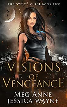 Visions of Vengeance: A Paranormal Romance (The Gypsy's Curse Book 2) by [Meg Anne, Jessica Wayne]