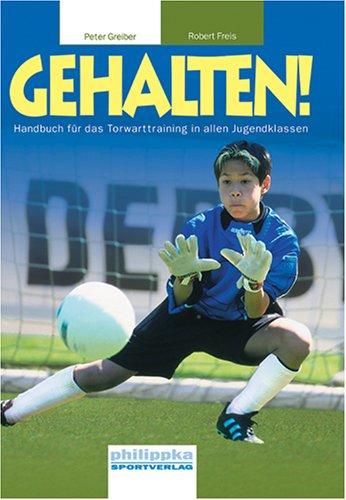 Gehalten!: Handbuch für das Torwarttraining in allen Jugendklassen