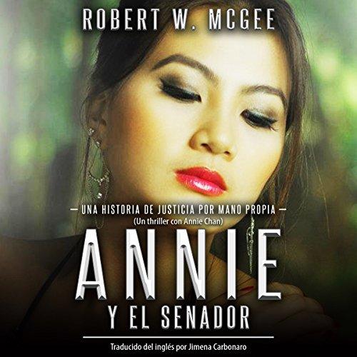 Annie y el Senador: Una historia de justicia por mano propia (Un thriller con Annie Chan nº 1) [Annie and the Senator: A Story of Vigilante Justice (Annie Chan Thrillers, Book 1)] audiobook cover art